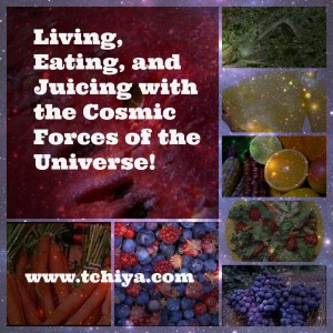 Living, Eating, and Juicing with the Cosmic Forces of the Universe!